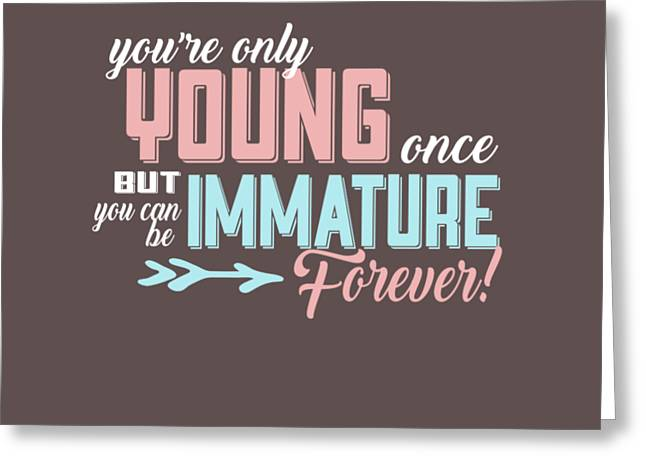 Immature Forever Greeting Card