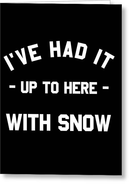 Greeting Card featuring the digital art Ive Had It Up To Here With Snow by Flippin Sweet Gear
