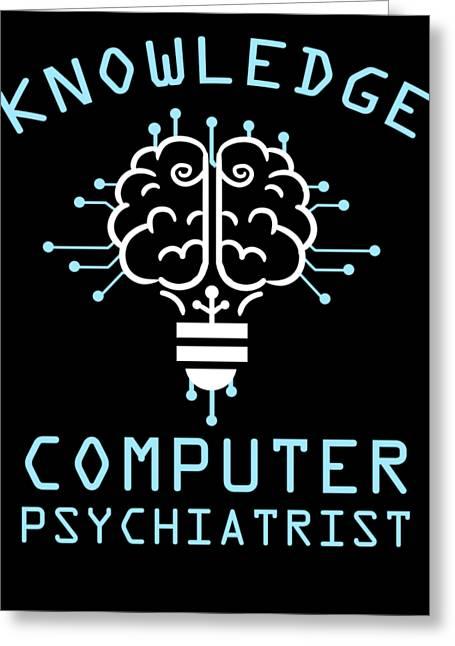 Knowledge Computer Psychiatrist Nerd Humour Geek Greeting Card