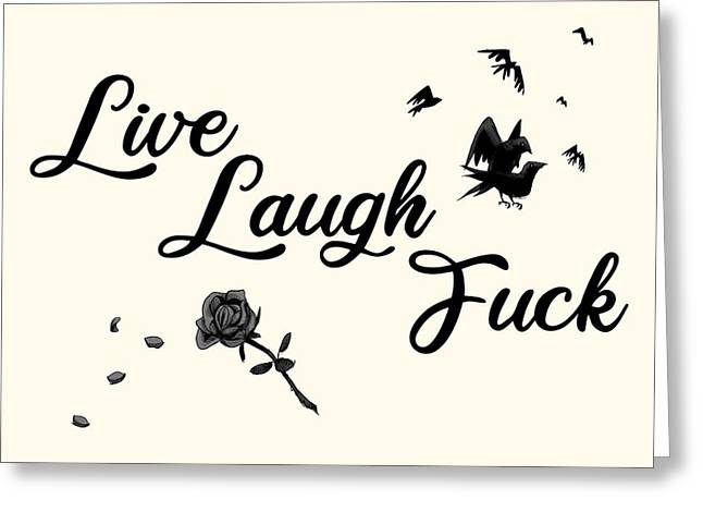 Live, Laugh, Fuck  Greeting Card