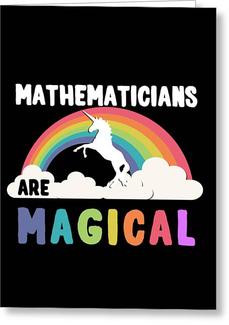 Greeting Card featuring the digital art Mathematicians Are Magical by Flippin Sweet Gear