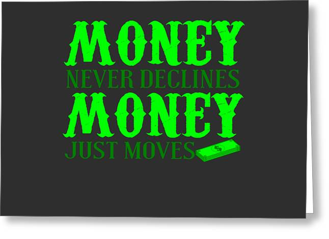 Money Just Moves Greeting Card