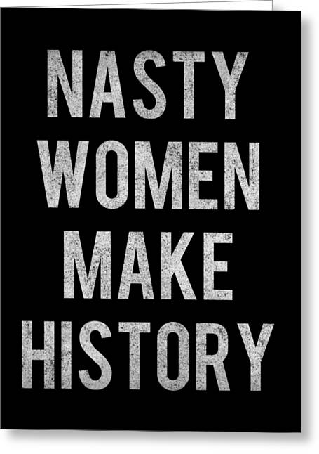 Greeting Card featuring the digital art Nasty Women Make History Vintage by Flippin Sweet Gear