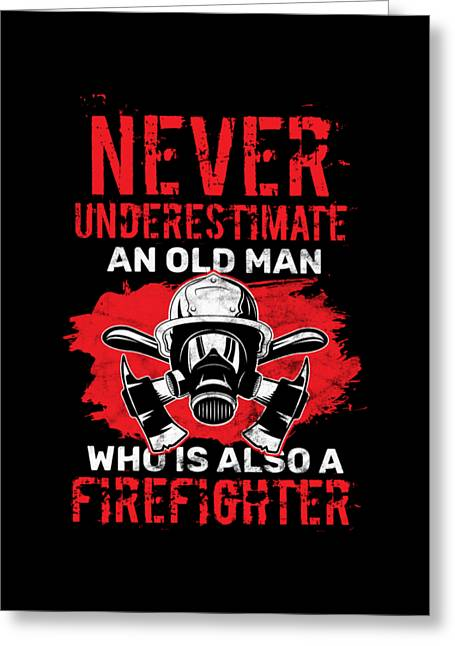 Never Underestimate A Firefighter Old Man Birthday Gift Greeting Card