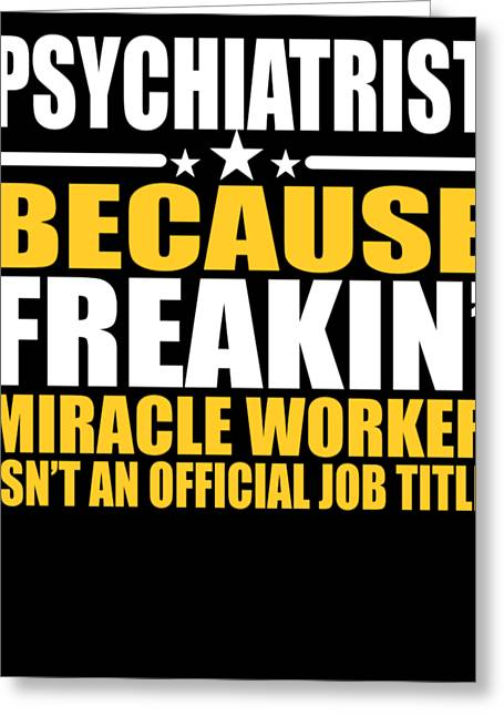 Psychiatrist Job Title Miracle Worker  Greeting Card
