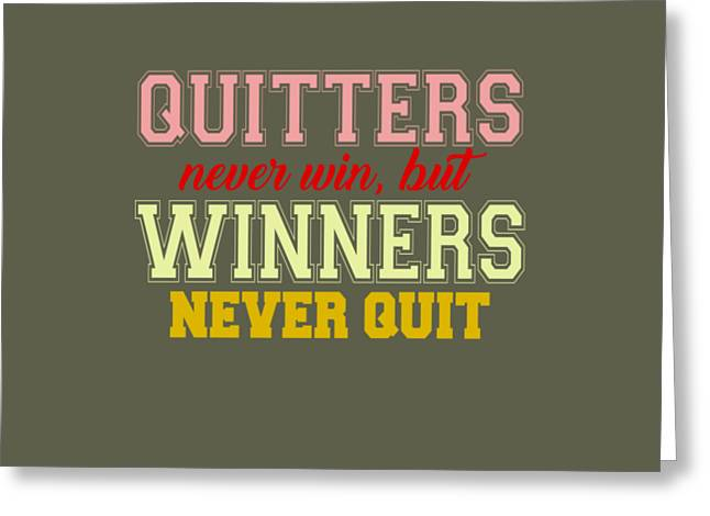 Quitters Never Quit Greeting Card
