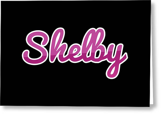 Shelby #shelby Greeting Card