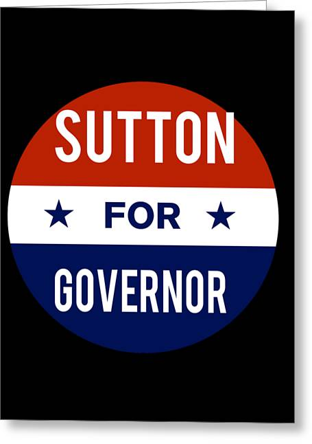 Greeting Card featuring the digital art Sutton For Governor 2018 by Flippin Sweet Gear