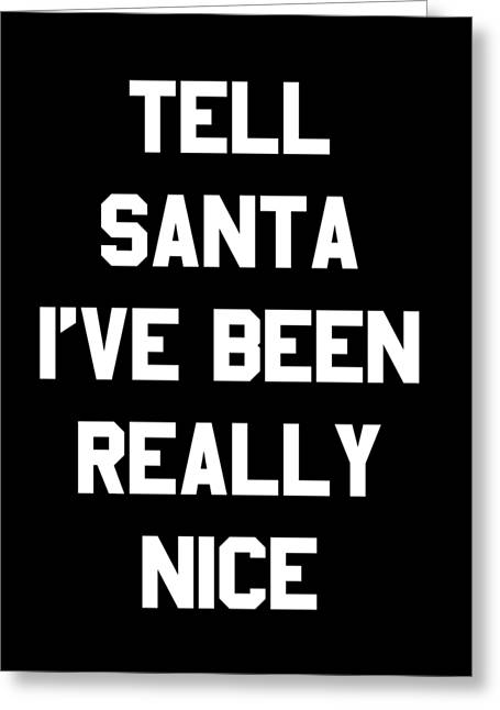 Greeting Card featuring the digital art Tell Santa Ive Been Really Nice by Flippin Sweet Gear