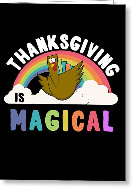 Greeting Card featuring the digital art Thanksgiving Is Magical by Flippin Sweet Gear