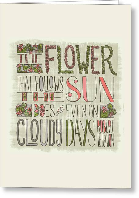 The Flower That Follows The Sun Does So Even On Cloudy Days Robert Leighton Quote Greeting Card