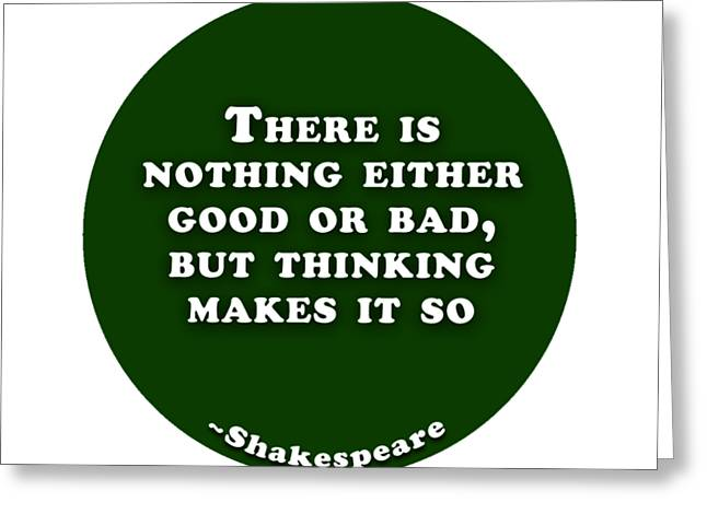 There Is Nothing Either Good Or Bad #shakespeare #shakespearequote Greeting Card