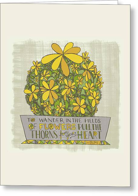 To Wander In The Fields Of Flowers Pull The Thorns From Your Heart Rumi Quote Greeting Card