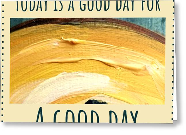 Today Is A Good Day Greeting Card
