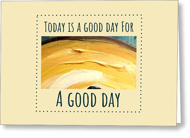 Greeting Card featuring the painting Today Is A Good Day by Maria Langgle