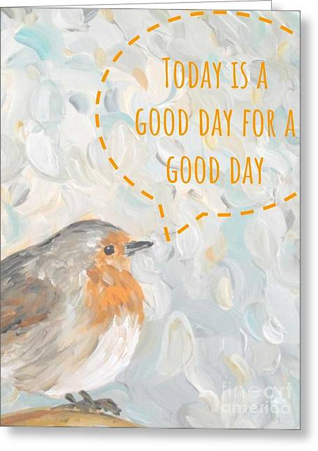 Greeting Card featuring the painting Today Is A Good Day With Bird by Maria Langgle