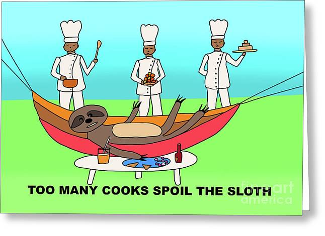 Too Many Cooks Spoil The Sloth Greeting Card