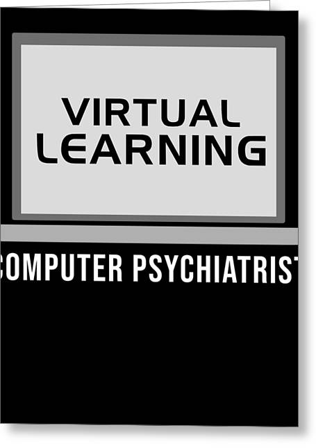 Virtual Learning Computer Psychiatrist Humour Pc Greeting Card