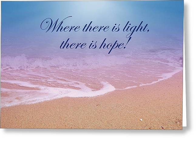 Where There Is Light There Is Hope Greeting Card