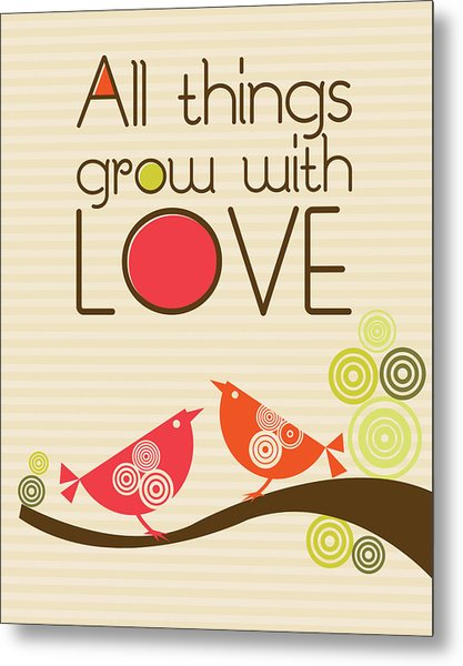 All Things Grow With Love Metal Print