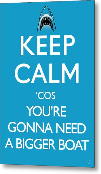 Keep Calm 'cos You're Gonna Need A Bigger Boat Metal Print by IKONOGRAPHI Art and Design