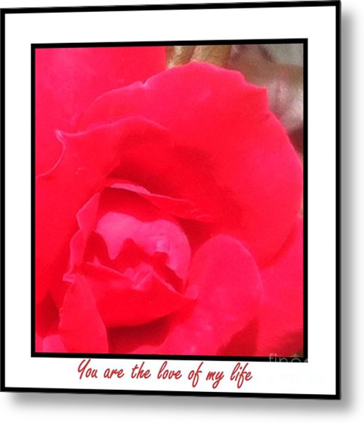 You Are The Love Of My Life By Saribelle Rodriguez Metal Print