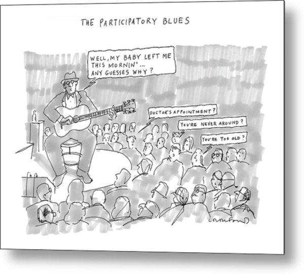 The Participatory Blues Metal Print