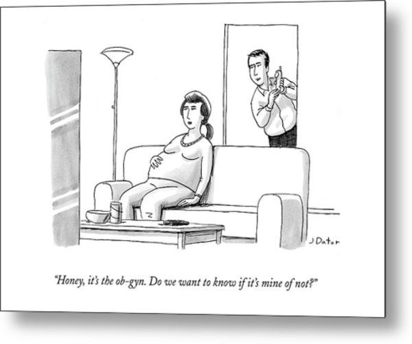 Honey, It's The Ob-gyn. Do We Want To Know If Metal Print