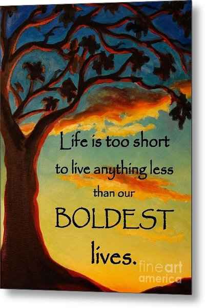 Live Your Boldest Life Metal Print