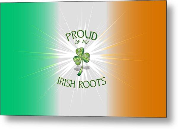 Proud Of My Irish Roots Metal Print