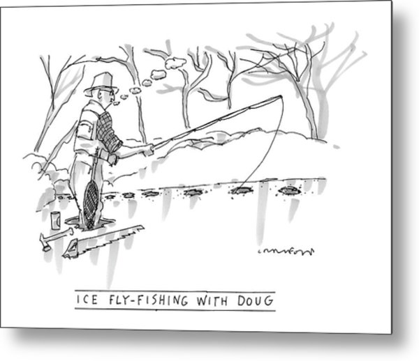 Ice Fly-fishing With Doug Metal Print