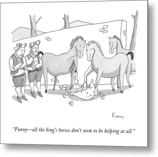Funny - All The King's Horses Don't Seem Metal Print