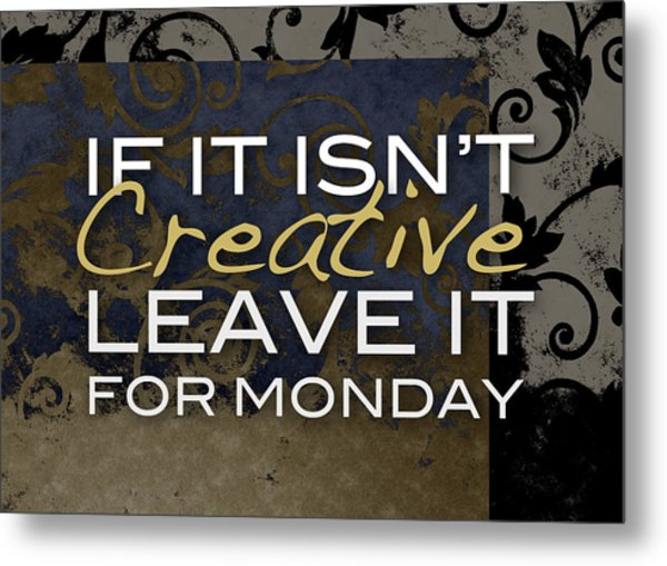 Leave It For Monday Metal Print
