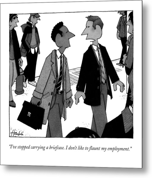 I've Stopped Carrying A Briefcase. I Don't Like Metal Print