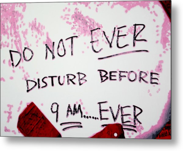 Do Not Ever Disturb Metal Print