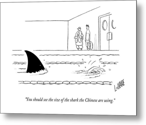 You Should See The Size Of The Shark The Chinese Metal Print