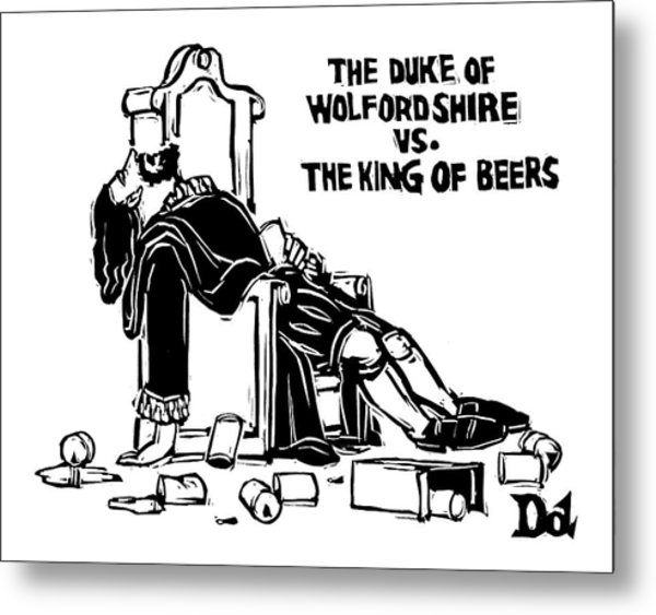 The Duke Of Wolfordshire Vs. The King Of Beers Metal Print