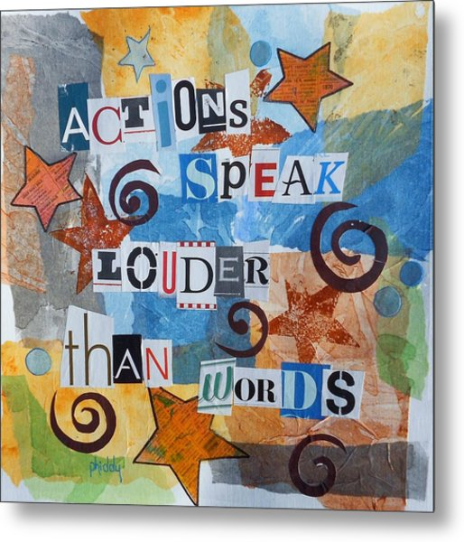 Actions Speak Louder Than Words Metal Print