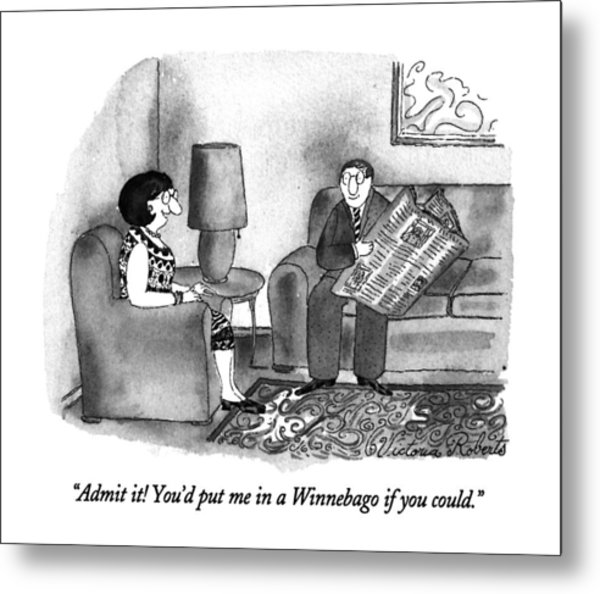 Admit It!  You'd Put Me In A Winnebago If Metal Print