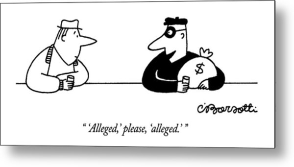'alleged,' Please, 'alleged.' Metal Print