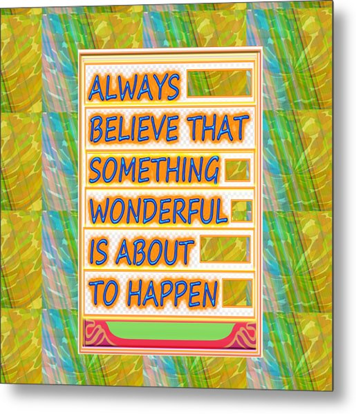 Always Believe That Something Wonderful  Is About To Happen Background Designs  And Color Tones N Co Metal Print