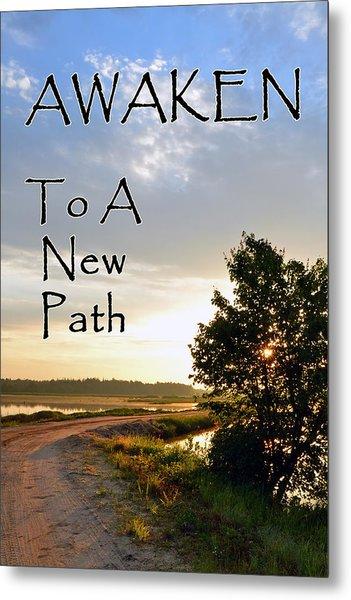 Awaken To A New Path Metal Print