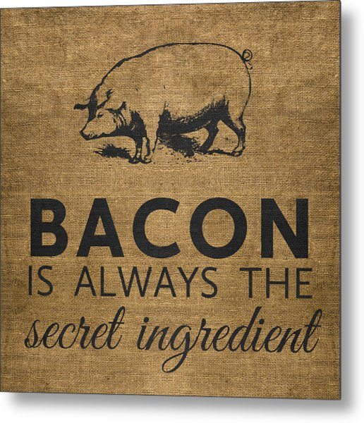 Bacon Is Always The Secret Ingredient Metal Print