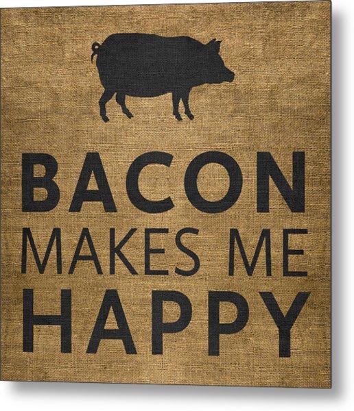 Bacon Makes Me Happy Metal Print
