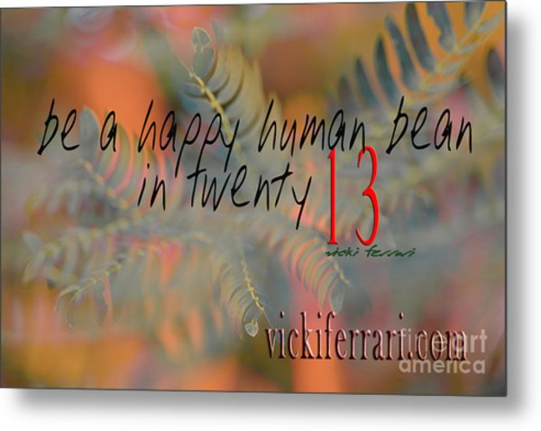 Metal Print featuring the photograph Be A Happy Human Bean In 2013 by Vicki Ferrari
