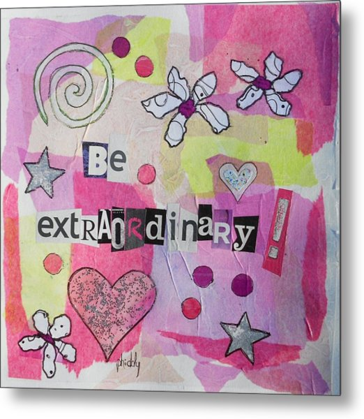 Be Extraordinary Metal Print