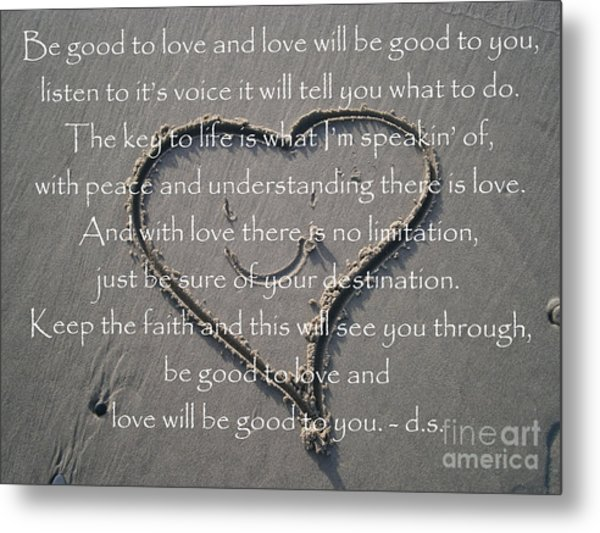 Be Good To Love Metal Print by Drew Shourd
