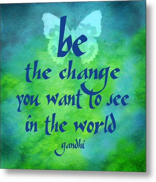 Be The Change Metal Print