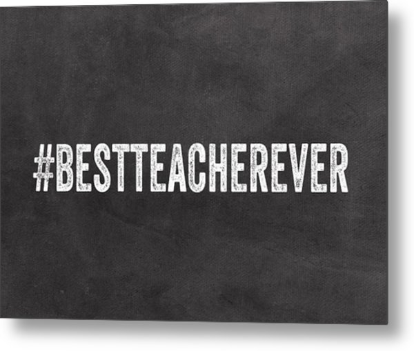Best Teacher Ever- Greeting Card Metal Print