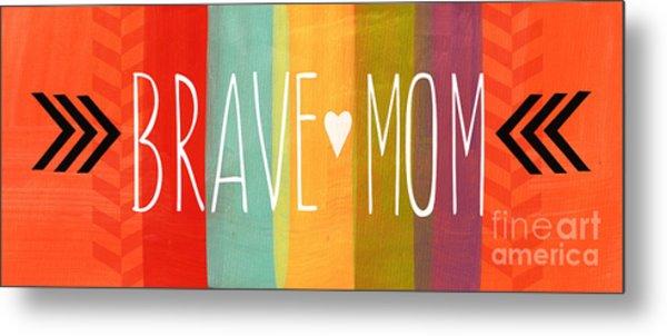 Brave Mom Metal Print